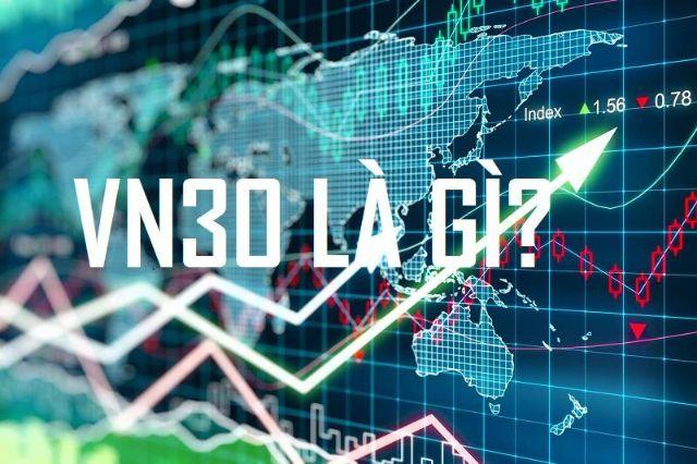 VN30 là gì? Tổng hợp những thông tin về chỉ số VN30 từ A – Z