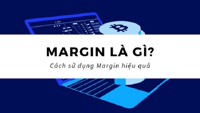 Margin Là Gì? Tổng hợp kiến thức quan trọng xoay quanh Margin