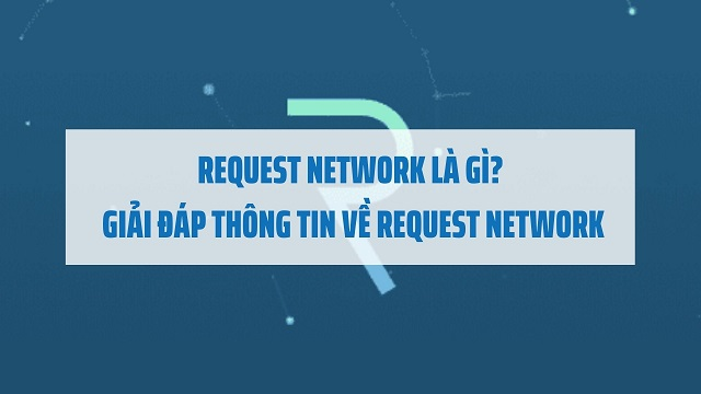Request Network (REQ) là gì? Tìm hiểu về đồng REQ coin từ A-Z