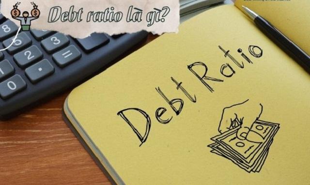 Debt ratio là gì? Ý nghĩa và Công thức tính Debt Ratio chuẩn
