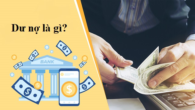 Dư nợ là gì? Dư nợ chính là số tiền mà khách hàng phải thanh toán cho ngân hàng mỗi khi sử dụng các dịch vụ vay vốn hoặc mở thẻ tín dụng