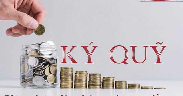 Ký quỹ là gì? Tìm hiểu về tài khoản và giao dịch ký quỹ